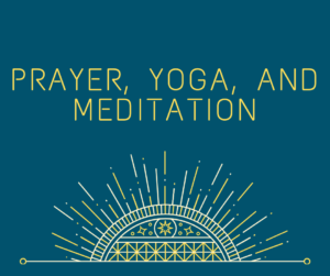Prayer, Yoga, & Meditation